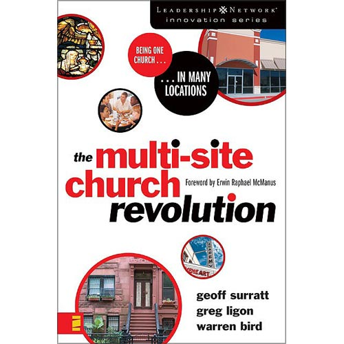 The Multi-site Church Revolution: Being One Church... in Many Locations