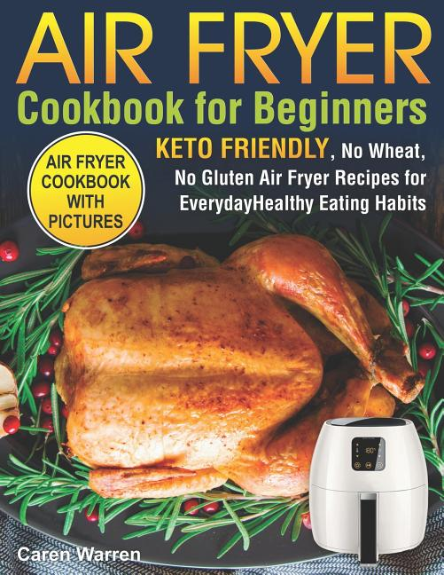 Air Fryer Cookbook for Beginners : Keto Friendly, No Wheat ...