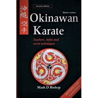 Okinawan Karate : Teachers, Styles & Secret Techniques, Revised & Expanded Second Edition: Master Version