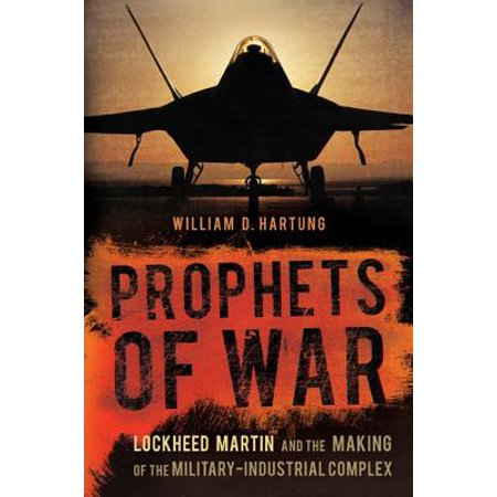 Lockheed Master - Prophets of War : Lockheed Martin and the Making of the Military-Industrial Complex