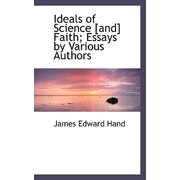 Ideals of Science [And] Faith; Essays by Various Authors