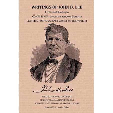 Writings of John D. Lee : Including His Autobiography, Eyewitness Accounts of That Important Event in Mormon History, the Mountain Meadows Massa - All Saints Day Halloween History