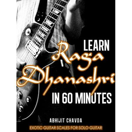 Learn Raga Dhanashri in 60 Minutes (Exotic Guitar Scales for Solo Guitar) - eBook ()