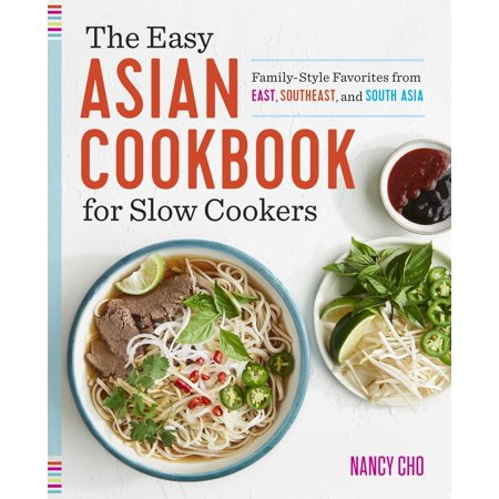 The Easy Asian Cookbook for Slow Cookers : Family-Style Favorites from East, Southeast, and South