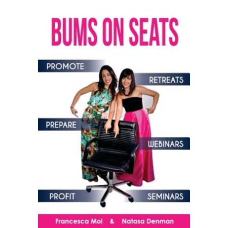 Bums On Seats  How To Promote  Prepare And Profit From Webinars  Seminars And Retreats