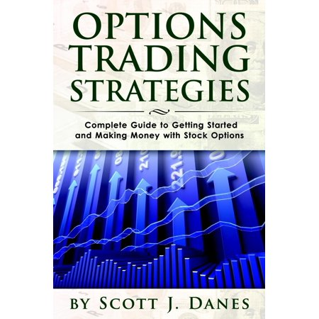Stock Trading School (Options Trading Strategies: Complete Guide to Getting Started and Making Money with Stock Options -)