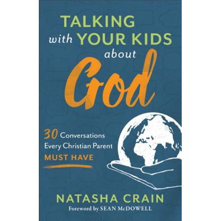 Talking with Your Kids about God : 30 Conversations Every Christian Parent Must (Support For Children Whose Parents Have Cancer)
