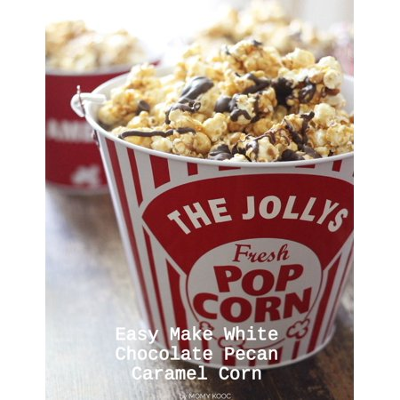 Easy Make White Chocolate Pecan Caramel Corn - eBook