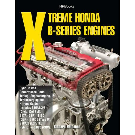 Xtreme Honda B-Series Engines HP1552 : Dyno-Tested Performance Parts Combos, Supercharging, Turbocharging and NitrousOx ide--Includes B16A1/2/3 (Civic, Del Sol), B17A (GSR), B18C (GSR), B18C5 (TypeR,