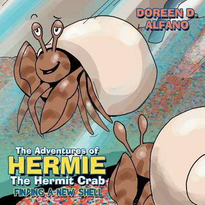 The Adventures of Hermie the Hermit Crab : Finding a New Shell