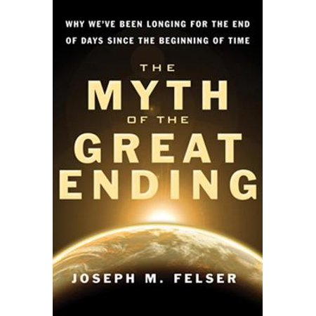 The Myth of the Great Ending: Why We've Been Longing for the End of Days Since the Beginning of Time - (Hundred Days The End Of The Great War)