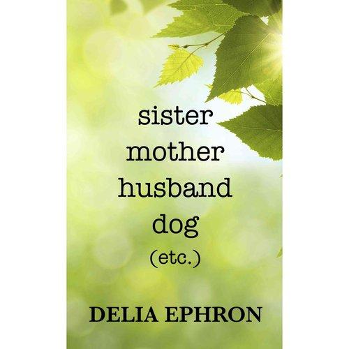 Sister Mother Husband Dog, Etc.