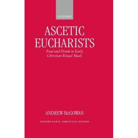 Ascetic Eucharists: Food and Drink in Early Christian Ritual Meals - image 1 de 1