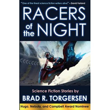 Racers of the Night: Science Fiction Stories by Brad R. Torgersen by