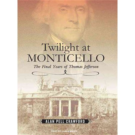 Twilight At Monticello  The Final Years Of Thomas Jefferson