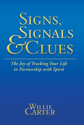 SIGNS, SIGNALS and CLUES : The Joy of Tracking Your Life in Partnership with Spirit