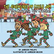 The Adventures of Little Jam : And The Naughty List Machine