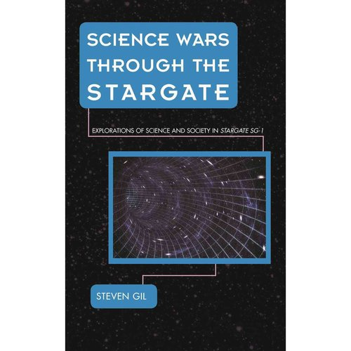 Science Wars Through the Stargate: Explorations of Science and Society in Stargate SG-1 by