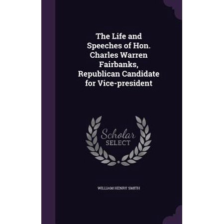 The Life and Speeches of Hon. Charles Warren Fairbanks, Republican Candidate for Vice-President](Charlie Warren)