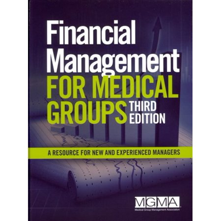 Financial Management For Medical Groups  A Resource For New And Experienced Managers