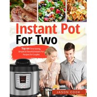 Instant Pot for Two: Top 101 Time-Saving, Simple & Flavorful Instant Pot Recipes for Couples (Paperback)