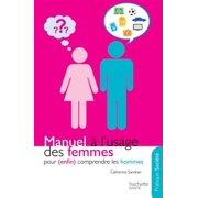 Manuel à l'usage des femmes pour (enfin) comprendre les hommes - eBook