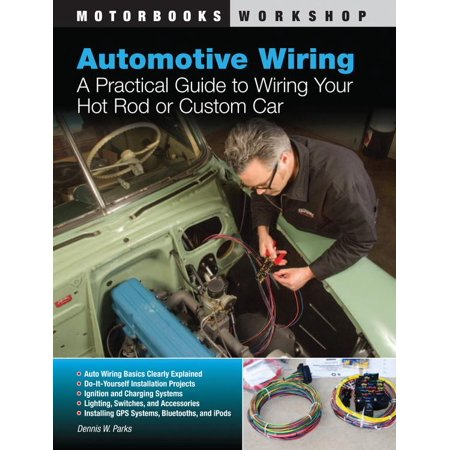 Automotive Wiring : A Practical Guide to Wiring Your Hot Rod or ...