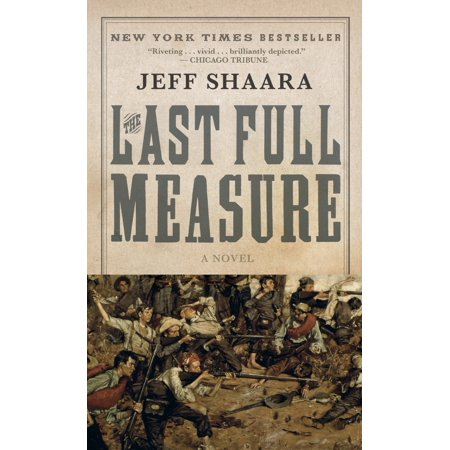 The Last Full Measure : A Novel of the Civil War