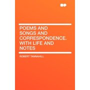 Poems and Songs and Correspondence. with Life and Notes