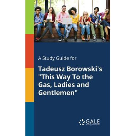 A Study Guide for Tadeusz Borowski's This Way to the Gas, Ladies and