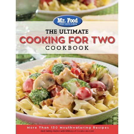 Mr. Food Test Kitchen: The Ultimate Cooking for Two Cookbook : More Than 130 Mouthwatering Recipes