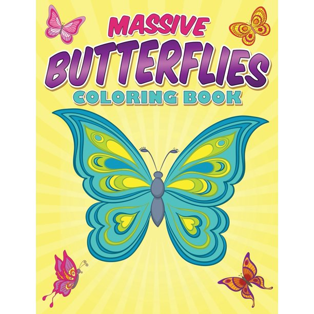 Massive Butterflies Coloring Book With Over 70 Coloring Pages Of Beautiful Butterflies Paperback Walmart Com Walmart Com
