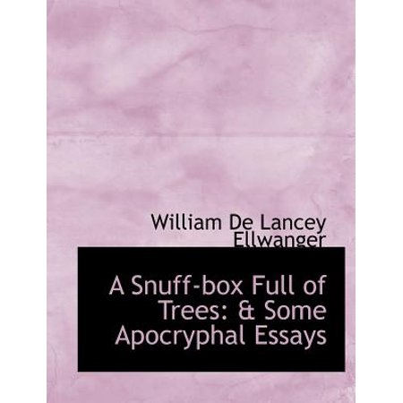 A Snuff-Box Full of Trees: A Some Apocryphal Essays (Large Print Edition)