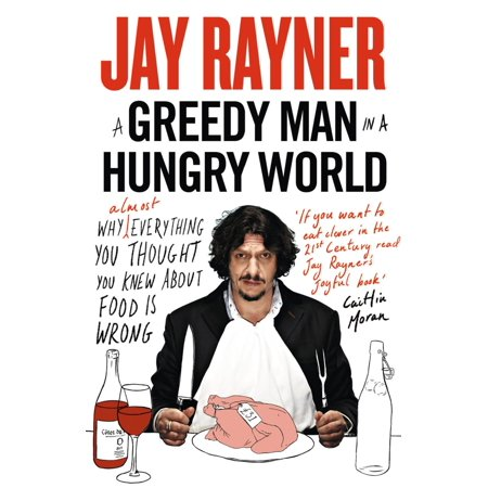 A Greedy Man in a Hungry World: How (almost) everything you thought you knew about food is wrong - eBook