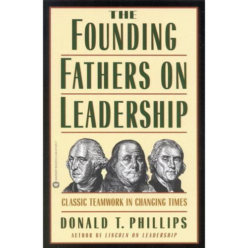 The Founding Fathers on Leadership : Classic Teamwork in Changing Times