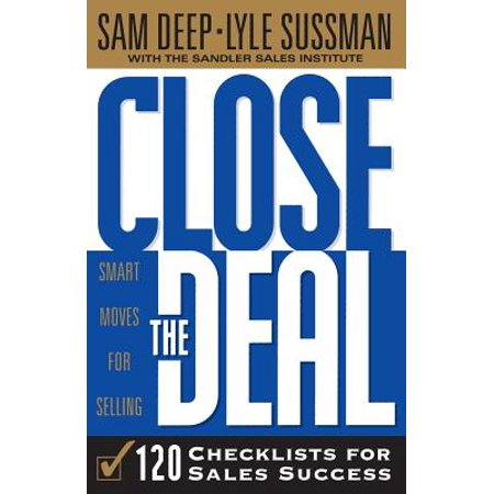 Close The Deal : Smart Moves For Selling: 120 Checklists To Help You Close The Very Best