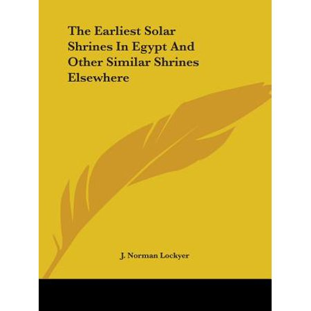 The Earliest Solar Shrines In Egypt And Other Similar Shrines Elsewhere