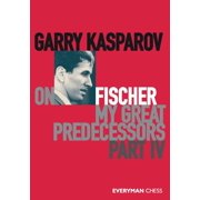 Garry Kasparov on My Great Predecessors, Part Four (Paperback)