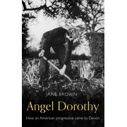 Angel Dorothy : How an American Progressive Came to Devon