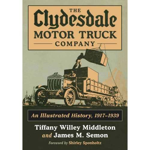 The Clydesdale Motor Truck Company: An Illustrated History, 1917-1939