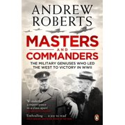 Masters and Commanders : How Roosevelt Churchill Marshall And Alanbrooke Won The War In T