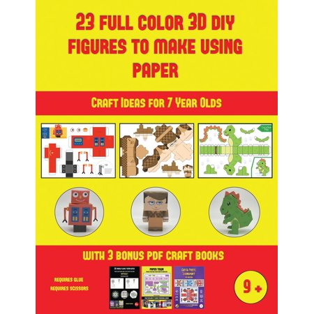 Craft Ideas for 7 Year Olds: Craft Ideas for 7 Year Olds (23 Full Color 3D Figures to Make Using Paper): A great DIY paper craft gift for kids that offers hours of fun