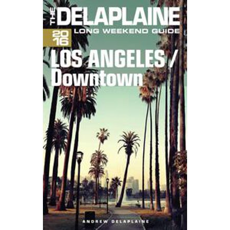 Los Angeles / Downtown: The Delaplaine 2016 Long Weekend Guide - - Party Supplies Downtown Los Angeles