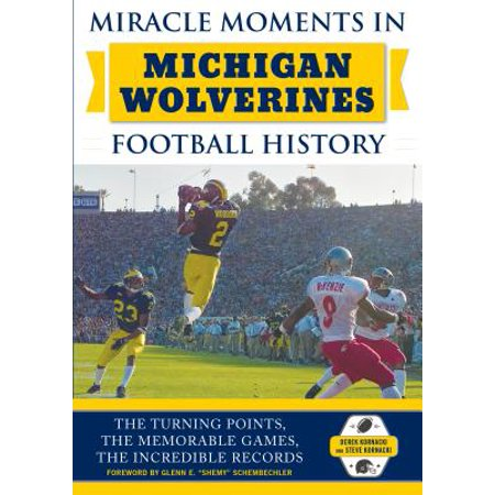 Miracle Moments in Michigan Wolverines Football History : Best Plays, Games, and Records