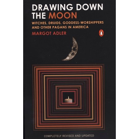 Drawing Down the Moon : Witches, Druids, Goddess-Worshippers, and Other Pagans in America