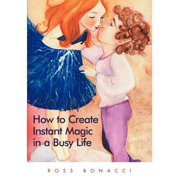 How to Create Instant Magic in a Busy Life