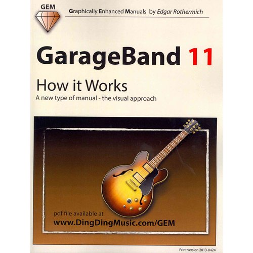 Garageband 11: How It Works: A New Type of Manual - the Visual Approach