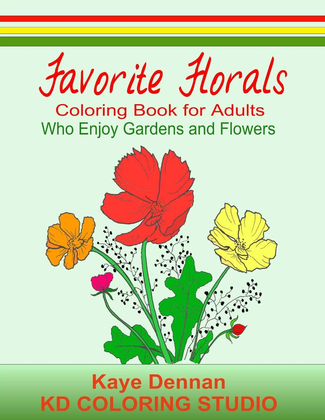 Favorite Florals: Coloring Book for Adults Who Enjoy Gardens and ...