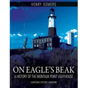 On Eagle's Beak : A History of the Montauk Point Lighthouse, a National Historic Landmark