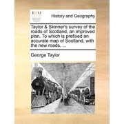 Taylor & Skinner's Survey of the Roads of Scotland, an Improved Plan. to Which Is Prefixed an Accurate Map of Scotland, with the New Roads. ...